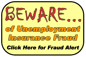 Beware of Unemployment Insurance Fraud. Click Here to view alert and report Fraud